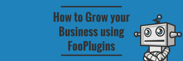How to Grow your Business using FooPlugins