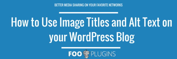 how to use image titles and alt text effectively on your wordpress blog