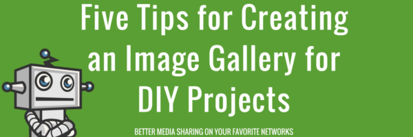 Five tips for Creating an Image Gallery for DIY Projects