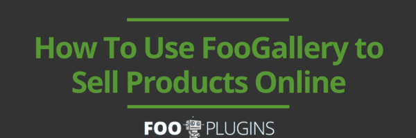 How To Use FooGallery to Sell Products Online