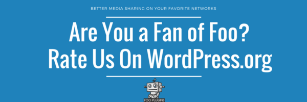 Are You a Fan of Foo? Rate Us On WordPress.org