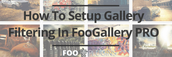 How To Setup Gallery Filtering In FooGallery PRO