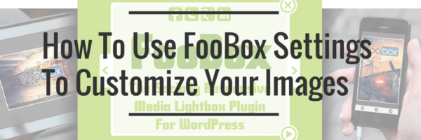 How To Use FooBox Settings To Customize Your Images