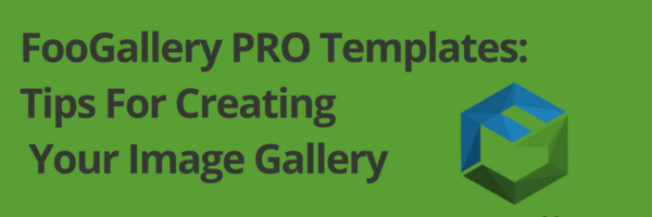 FooGallery PRO: 3 Awesome Templates For Your Image Galleries