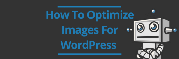 How To Optimize Images For WordPress And Other Useful Tips