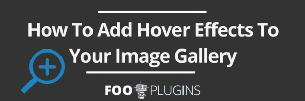 How To Add Hover Effects To Your Image Gallery with FooGallery