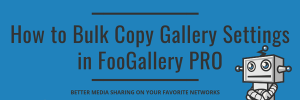 How to Bulk copy gallery settings in FooGallery Pro