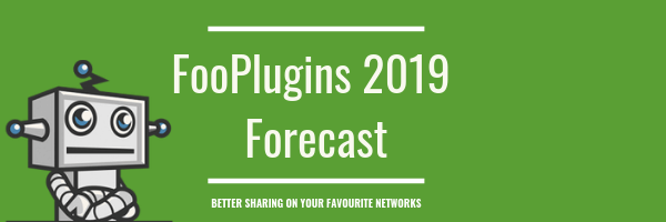 2019 Forecast: what you can expect from FooPlugins this year