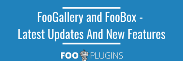 FooBox and FooGallery: Latest updates and features