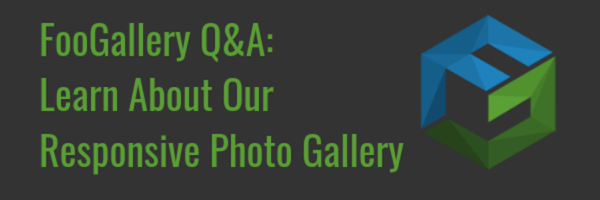 FooGallery Q&A: What you need to know about our responsive photo gallery