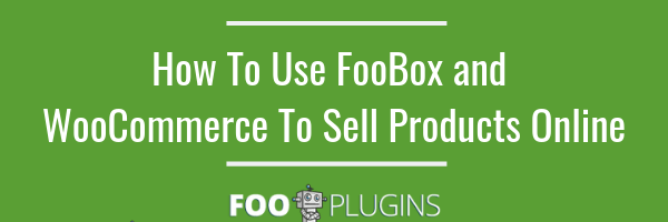 Use FooBox and WooCommerce to sell products online