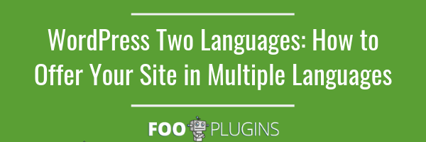 WordPress Two Languages: How to Offer Your Site in Multiple Languages