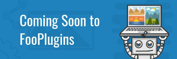 Coming Soon to FooPlugins