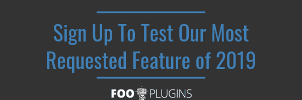 Sign Up To Test Our Most Requested Feature of 2019