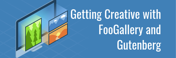 Getting Creative With FooGallery And Gutenberg
