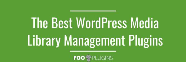 The Best WordPress Media Library Management Plugins