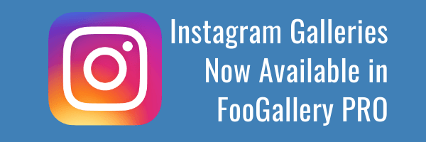 Instagram Galleries Now Available in FooGallery PRO