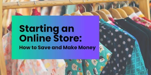 How To Save And Make Money When You Start An Online Store