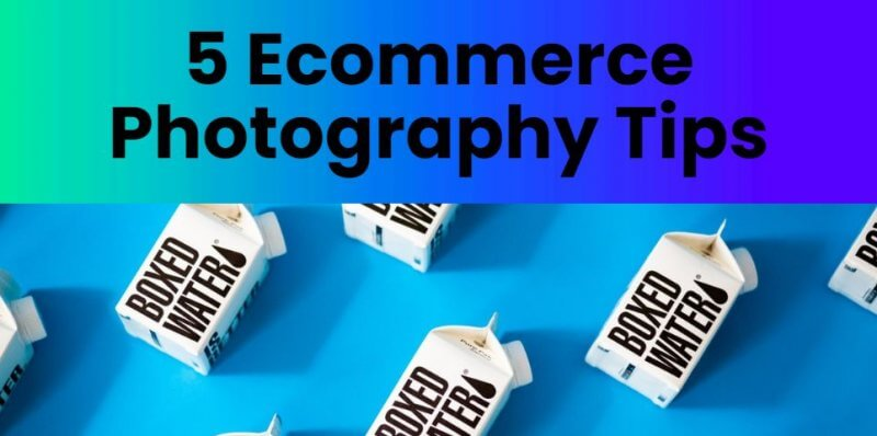 5 Ecommerce Photography Tips: Easy Ways to Boost Your Online Store
